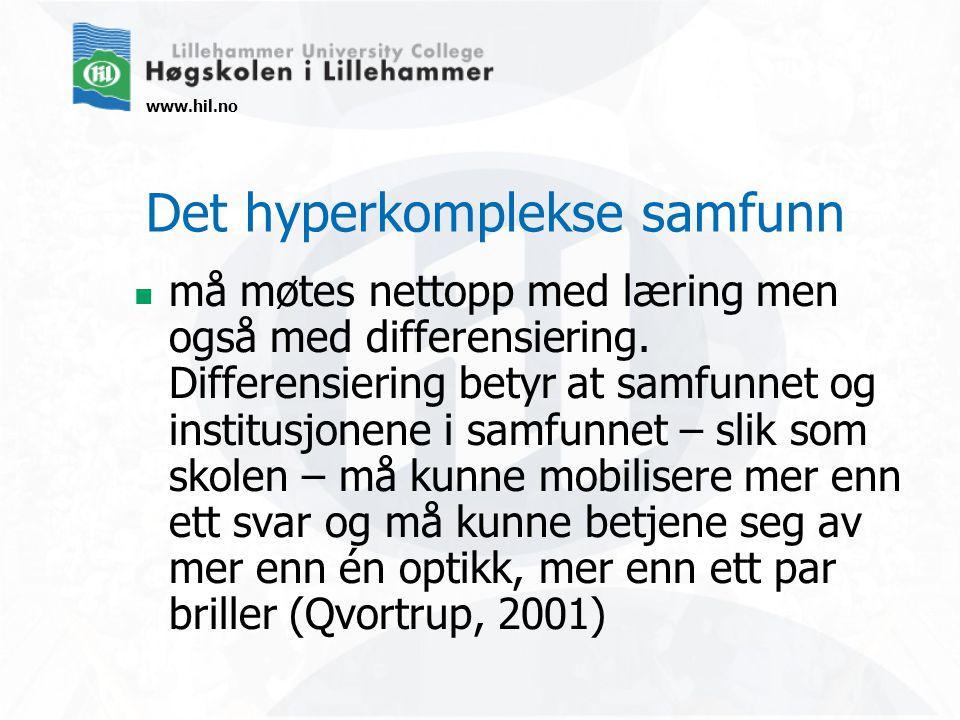 www.hil.no Det hyperkomplekse samfunn må møtes nettopp med læring men også med differensiering.