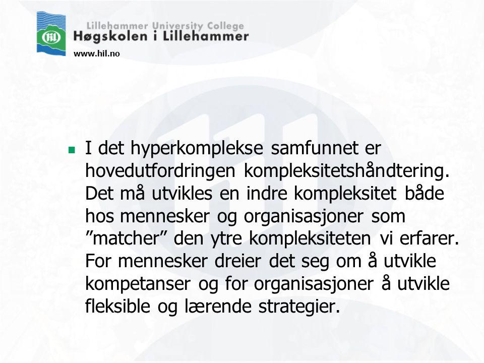 www.hil.no I det hyperkomplekse samfunnet er hovedutfordringen kompleksitetshåndtering.