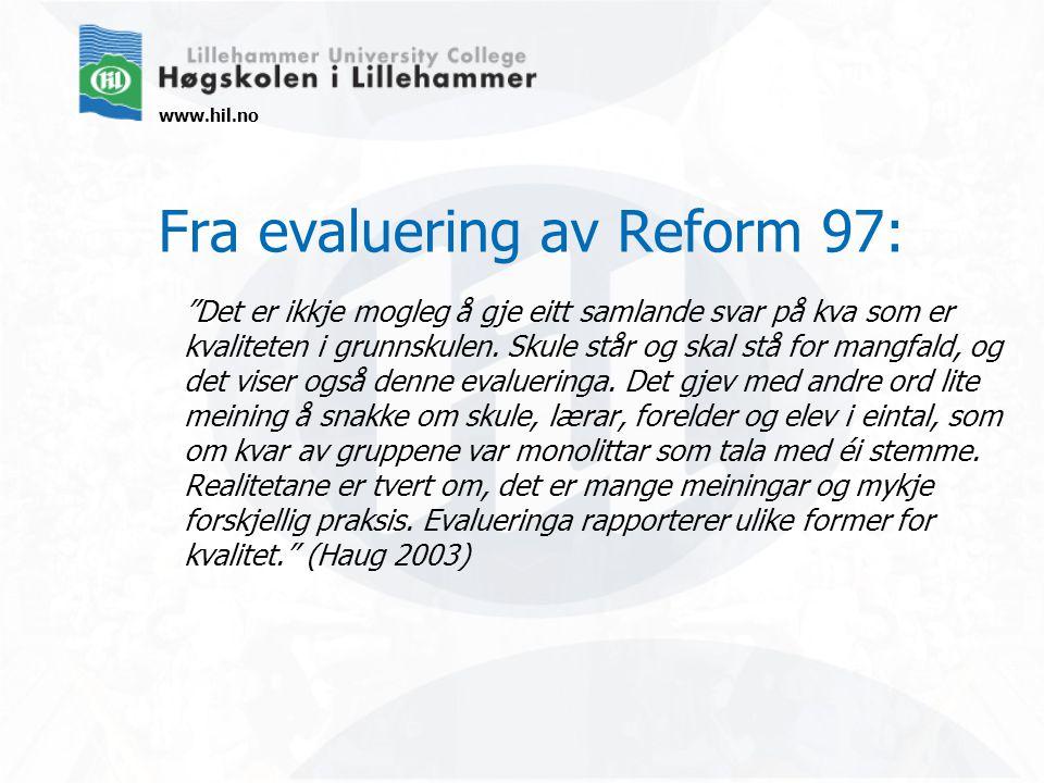 www.hil.no Fra evaluering av Reform 97: Det er ikkje mogleg å gje eitt samlande svar på kva som er kvaliteten i grunnskulen.