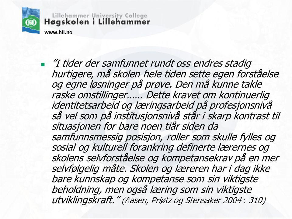 www.hil.no I tider der samfunnet rundt oss endres stadig hurtigere, må skolen hele tiden sette egen forståelse og egne løsninger på prøve.