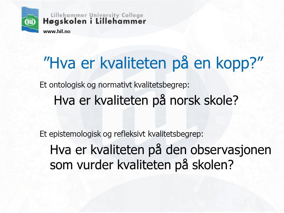 www.hil.no Hva er kvaliteten på en kopp? Et ontologisk og normativt kvalitetsbegrep: Hva er kvaliteten på norsk skole.