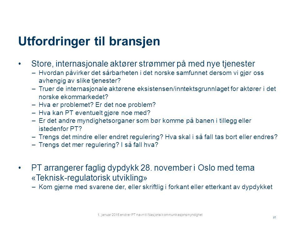 Utfordringer til bransjen Store, internasjonale aktører strømmer på med nye tjenester –Hvordan påvirker det sårbarheten i det norske samfunnet dersom vi gjør oss avhengig av slike tjenester.