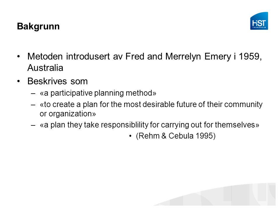 Bakgrunn Metoden introdusert av Fred and Merrelyn Emery i 1959, Australia Beskrives som –«a participative planning method» –«to create a plan for the