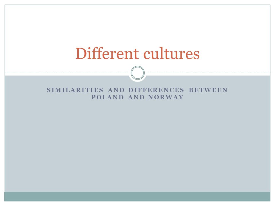 SIMILARITIES AND DIFFERENCES BETWEEN POLAND AND NORWAY Different cultures