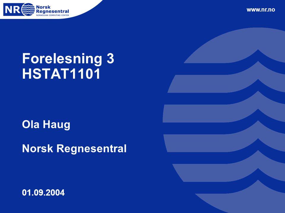 www.nr.no Forelesning 3 HSTAT1101 Ola Haug Norsk Regnesentral 01.09.2004