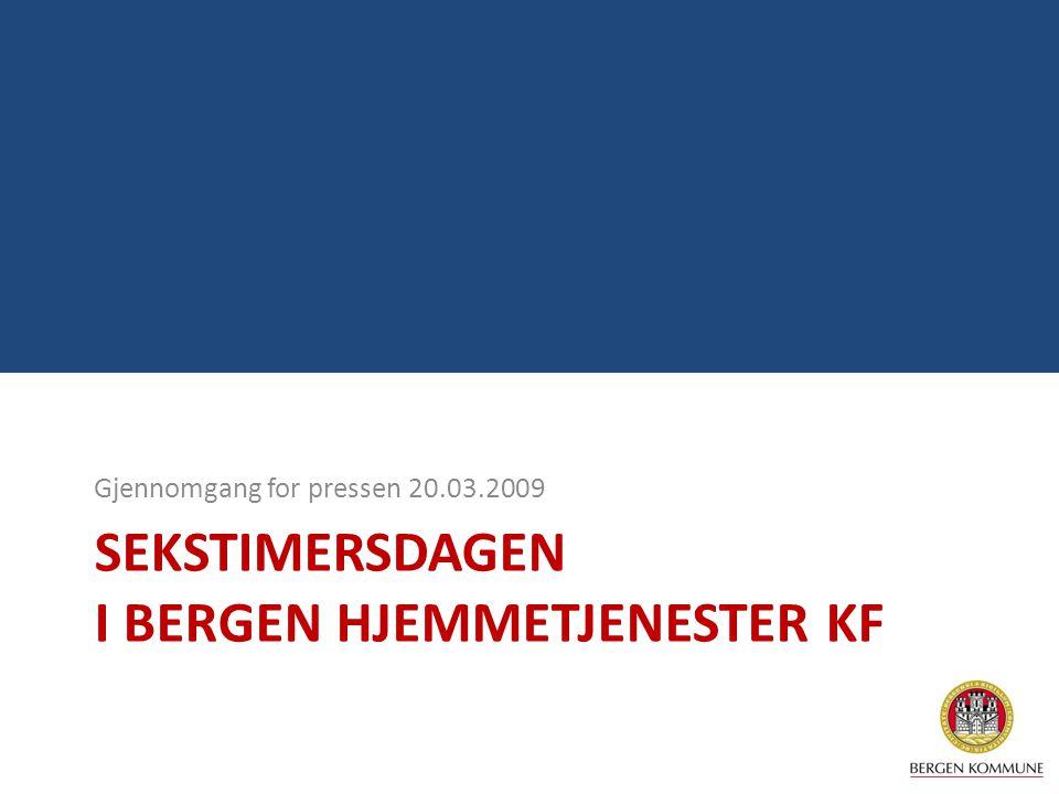 SEKSTIMERSDAGEN I BERGEN HJEMMETJENESTER KF Gjennomgang for pressen 20.03.2009
