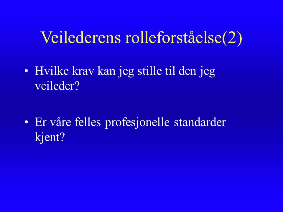 Veilederens rolleforståelse(2) Hvilke krav kan jeg stille til den jeg veileder? Er våre felles profesjonelle standarder kjent?