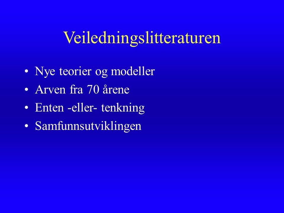 Veiledningslitteraturen Nye teorier og modeller Arven fra 70 årene Enten -eller- tenkning Samfunnsutviklingen