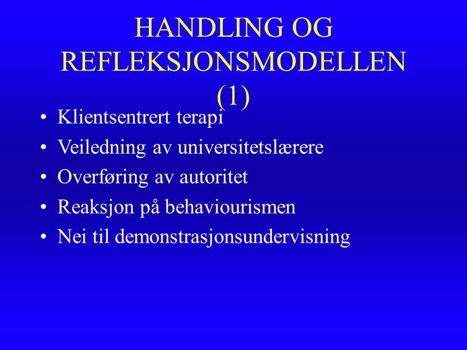 HANDLING OG REFLEKSJONSMODELLEN (1) Klientsentrert terapi Veiledning av universitetslærere Overføring av autoritet Reaksjon på behaviourismen Nei til