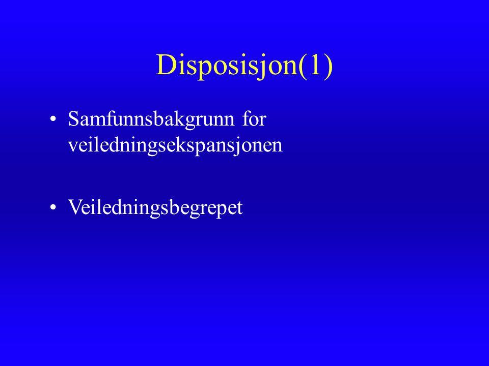 Disposisjon(1) Samfunnsbakgrunn for veiledningsekspansjonen Veiledningsbegrepet