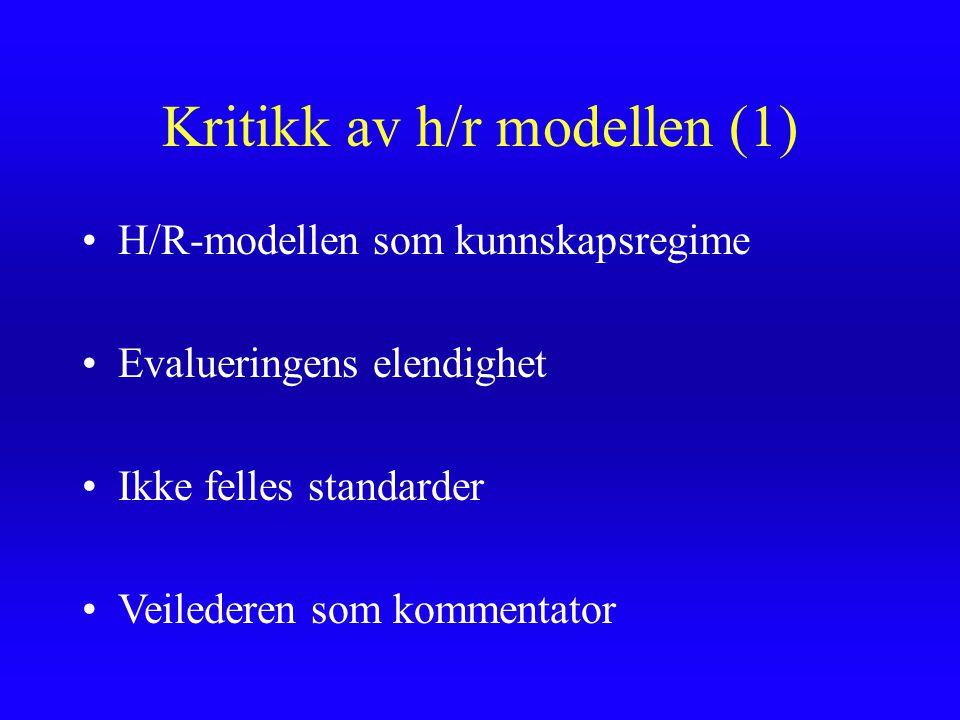 Kritikk av h/r modellen (1) H/R-modellen som kunnskapsregime Evalueringens elendighet Ikke felles standarder Veilederen som kommentator