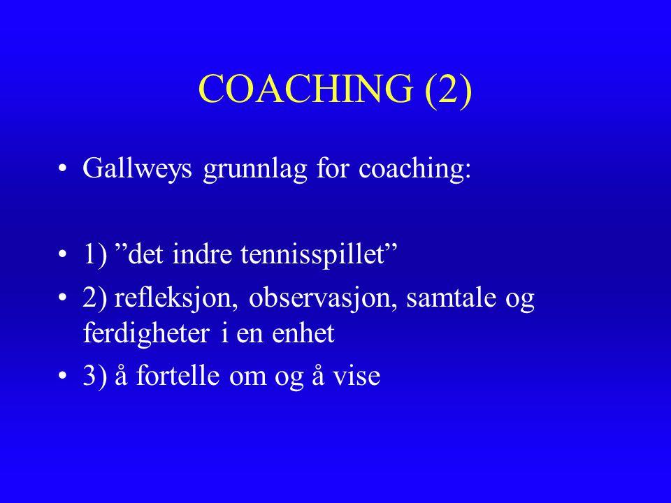 """COACHING (2) Gallweys grunnlag for coaching: 1) """"det indre tennisspillet"""" 2) refleksjon, observasjon, samtale og ferdigheter i en enhet 3) å fortelle"""