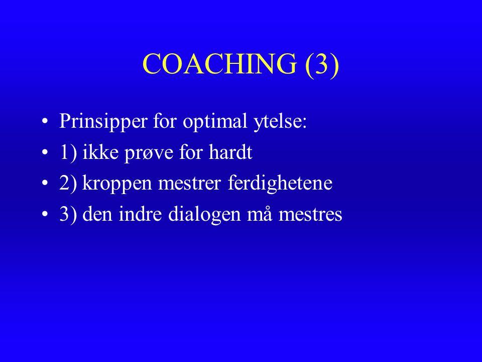 COACHING (3) Prinsipper for optimal ytelse: 1) ikke prøve for hardt 2) kroppen mestrer ferdighetene 3) den indre dialogen må mestres