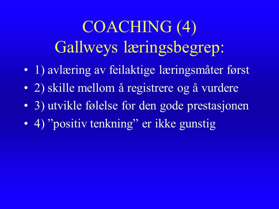 COACHING (4) Gallweys læringsbegrep: 1) avlæring av feilaktige læringsmåter først 2) skille mellom å registrere og å vurdere 3) utvikle følelse for de