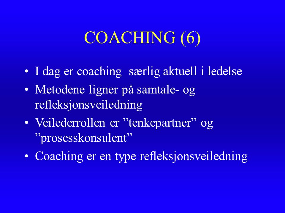 """COACHING (6) I dag er coaching særlig aktuell i ledelse Metodene ligner på samtale- og refleksjonsveiledning Veilederrollen er """"tenkepartner"""" og """"pros"""