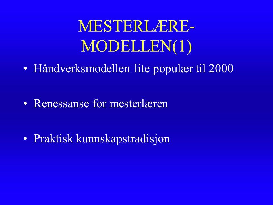 MESTERLÆRE- MODELLEN(1) Håndverksmodellen lite populær til 2000 Renessanse for mesterlæren Praktisk kunnskapstradisjon