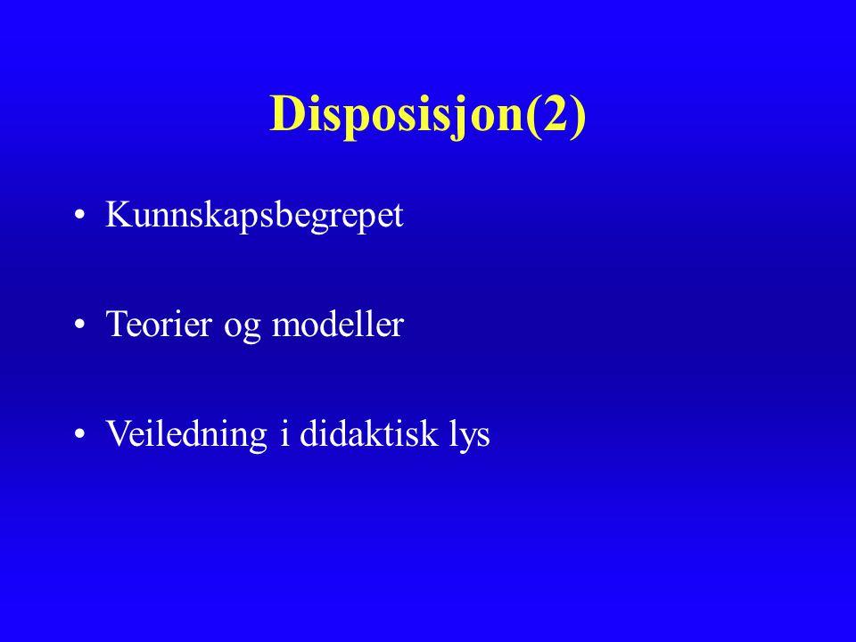 Disposisjon(2) Kunnskapsbegrepet Teorier og modeller Veiledning i didaktisk lys