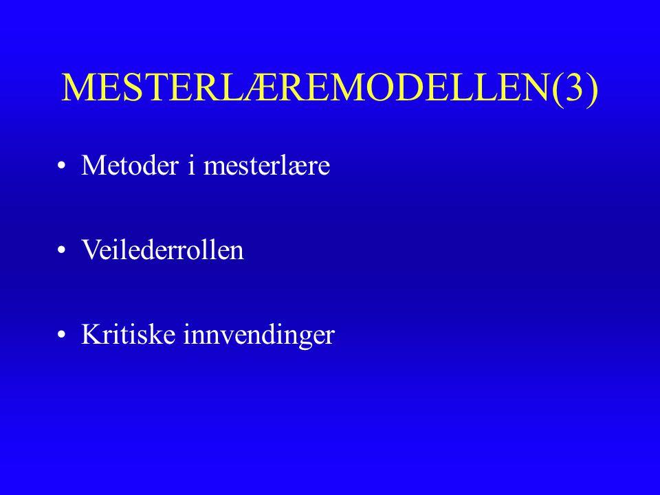 MESTERLÆREMODELLEN(3) Metoder i mesterlære Veilederrollen Kritiske innvendinger