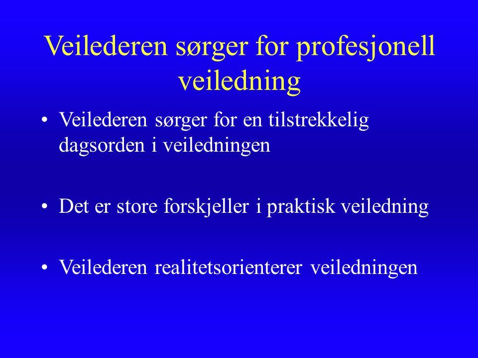 Veilederen sørger for profesjonell veiledning Veilederen sørger for en tilstrekkelig dagsorden i veiledningen Det er store forskjeller i praktisk veil
