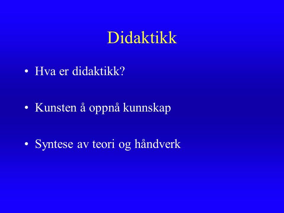 Didaktikk Hva er didaktikk? Kunsten å oppnå kunnskap Syntese av teori og håndverk