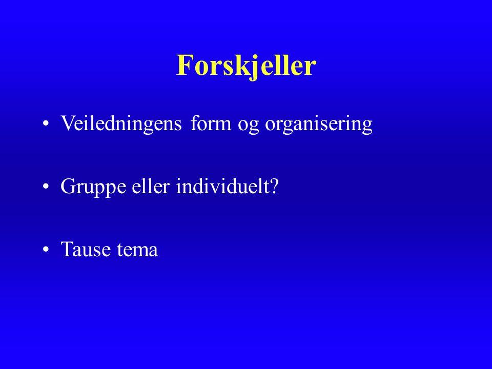 Forskjeller Veiledningens form og organisering Gruppe eller individuelt? Tause tema