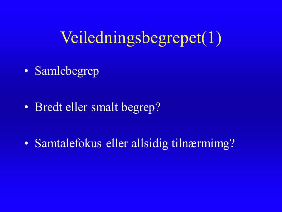 Veiledningsbegrepet(1) Samlebegrep Bredt eller smalt begrep? Samtalefokus eller allsidig tilnærmimg?