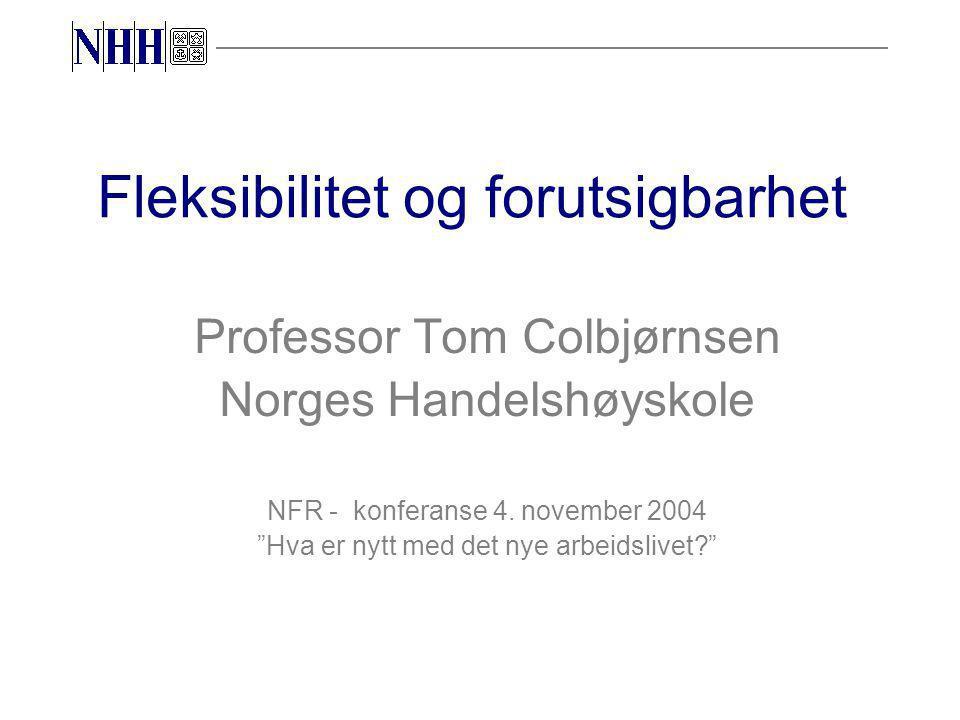 Fleksibilitet og forutsigbarhet Professor Tom Colbjørnsen Norges Handelshøyskole NFR - konferanse 4.