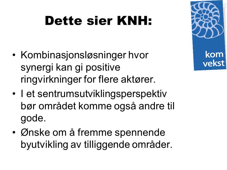Dette sier KNH: Kombinasjonsløsninger hvor synergi kan gi positive ringvirkninger for flere aktører. I et sentrumsutviklingsperspektiv bør området kom
