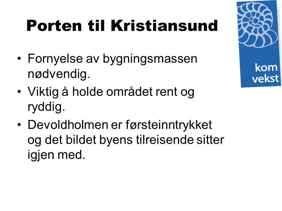 Porten til Kristiansund Fornyelse av bygningsmassen nødvendig. Viktig å holde området rent og ryddig. Devoldholmen er førsteinntrykket og det bildet b
