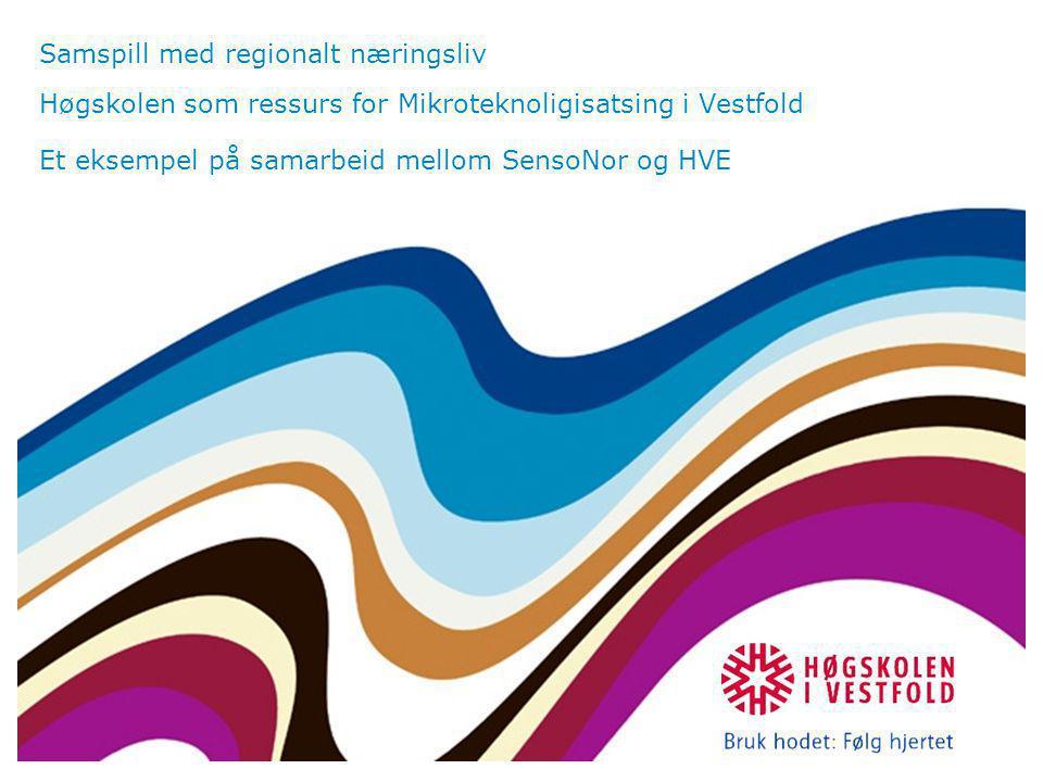 Samspill med regionalt næringsliv Høgskolen som ressurs for Mikroteknoligisatsing i Vestfold Et eksempel på samarbeid mellom SensoNor og HVE