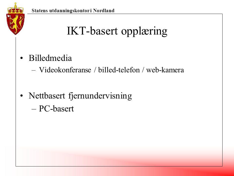 Statens utdanningskontor i Nordland IKT-basert opplæring Billedmedia –Videokonferanse / billed-telefon / web-kamera Nettbasert fjernundervisning –PC-b