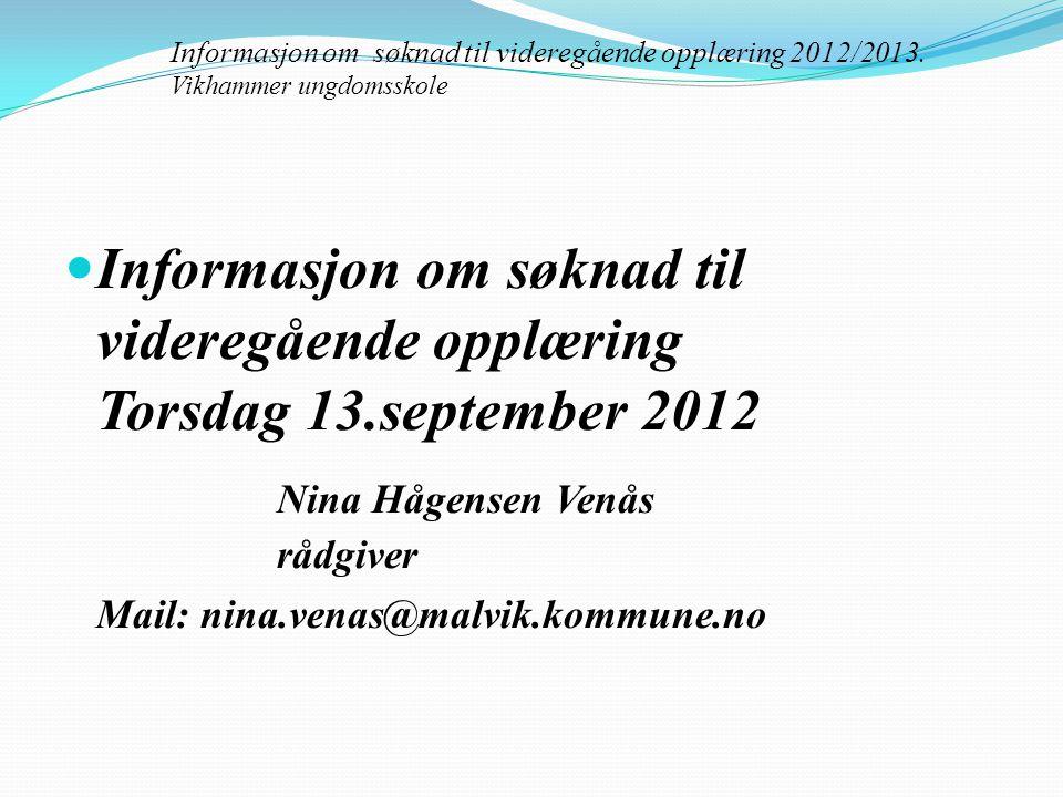 Informasjon om søknad til videregående opplæring Torsdag 13.september 2012 Nina Hågensen Venås rådgiver Mail: nina.venas@malvik.kommune.no Informasjon