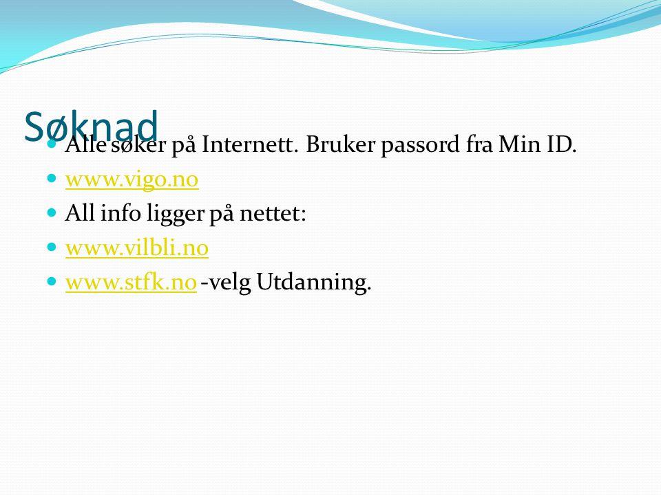Søknad Alle søker på Internett. Bruker passord fra Min ID. www.vigo.no All info ligger på nettet: www.vilbli.no www.stfk.no -velg Utdanning. www.stfk.