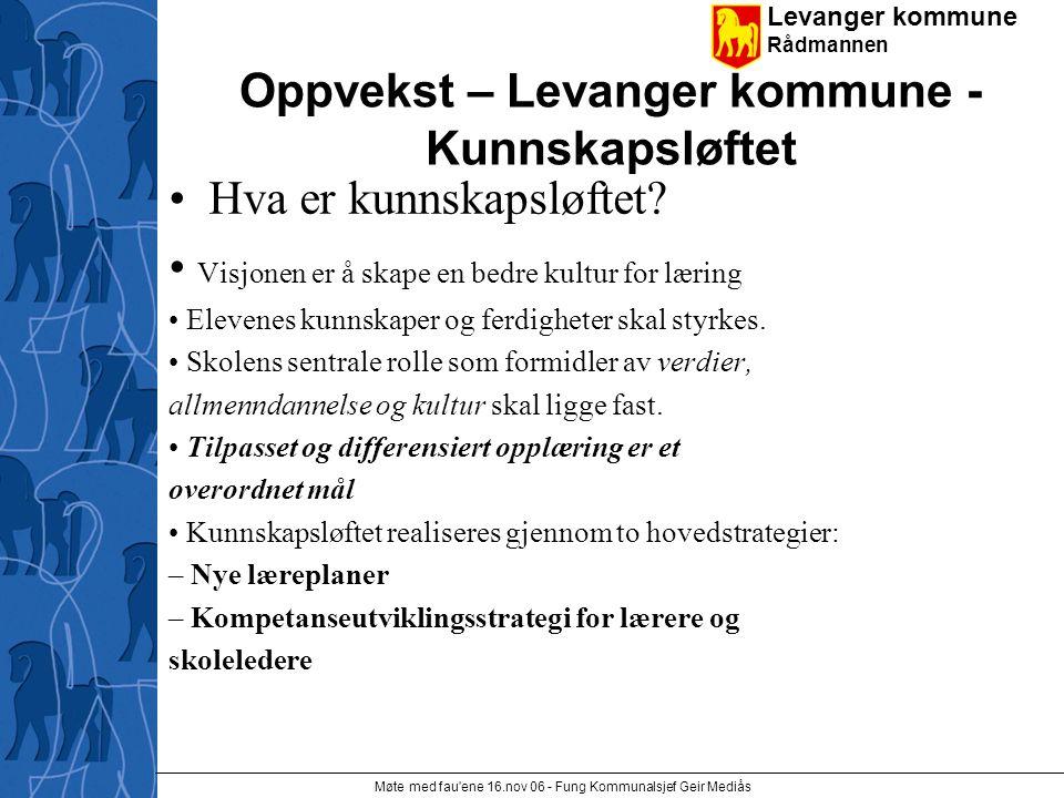 Levanger kommune Rådmannen Møte med fau ene 16.nov 06 - Fung Kommunalsjef Geir Mediås Oppvekst – Levanger kommune - Kunnskapsløftet Hva er kunnskapsløftet.