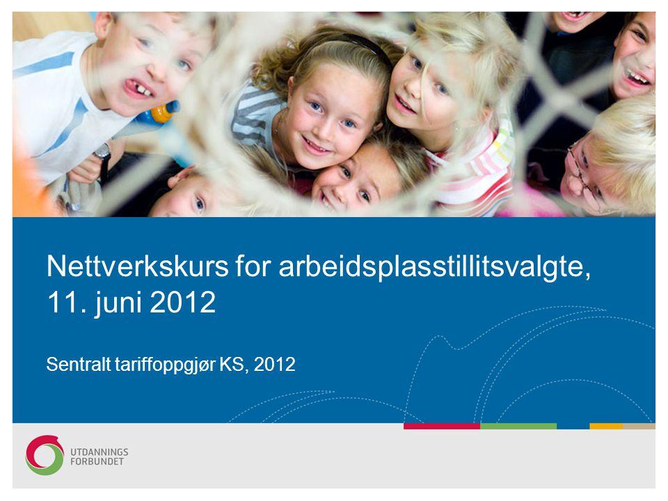 Sentralt tariffoppgjør KS, 2012 Nettverkskurs for arbeidsplasstillitsvalgte, 11. juni 2012