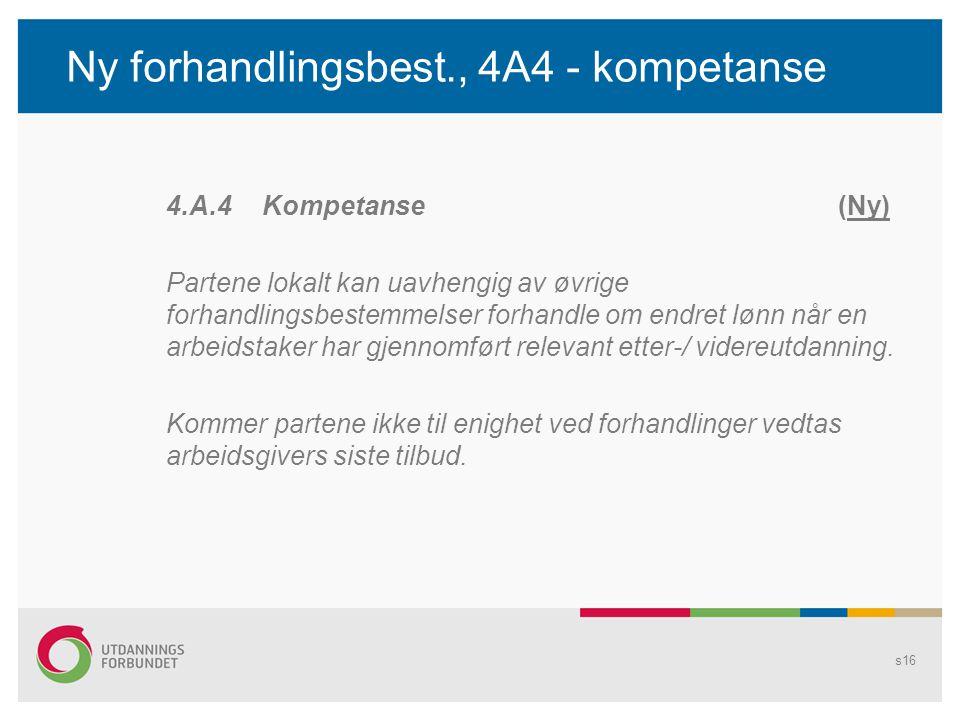 Ny forhandlingsbest., 4A4 - kompetanse 4.A.4 Kompetanse(Ny) Partene lokalt kan uavhengig av øvrige forhandlingsbestemmelser forhandle om endret lønn når en arbeidstaker har gjennomført relevant etter-/ videreutdanning.