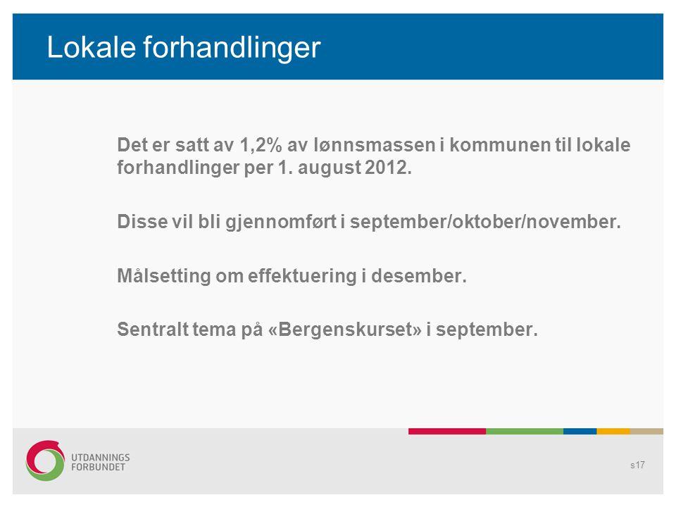 Lokale forhandlinger Det er satt av 1,2% av lønnsmassen i kommunen til lokale forhandlinger per 1. august 2012. Disse vil bli gjennomført i september/