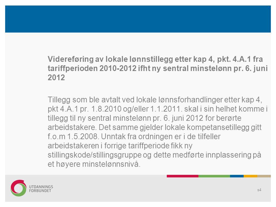 Videreføring av lokale lønnstillegg etter kap 4, pkt. 4.A.1 fra tariffperioden 2010-2012 ifht ny sentral minstelønn pr. 6. juni 2012 Tillegg som ble a