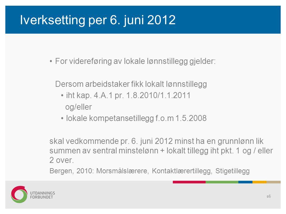 Iverksetting per 6. juni 2012 For videreføring av lokale lønnstillegg gjelder: Dersom arbeidstaker fikk lokalt lønnstillegg iht kap. 4.A.1 pr. 1.8.201