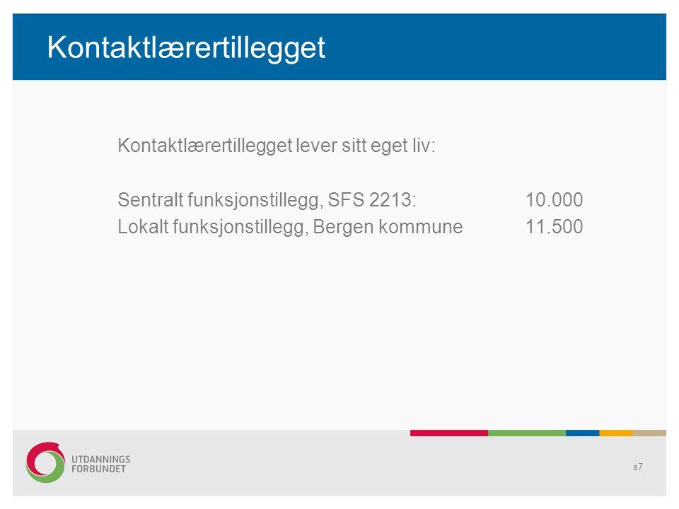 Kontaktlærertillegget Kontaktlærertillegget lever sitt eget liv: Sentralt funksjonstillegg, SFS 2213:10.000 Lokalt funksjonstillegg, Bergen kommune 11.500 s7
