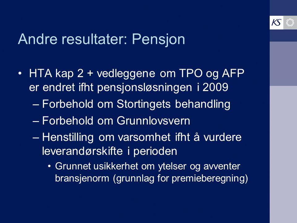 Andre resultater: Pensjon HTA kap 2 + vedleggene om TPO og AFP er endret ifht pensjonsløsningen i 2009 –Forbehold om Stortingets behandling –Forbehold