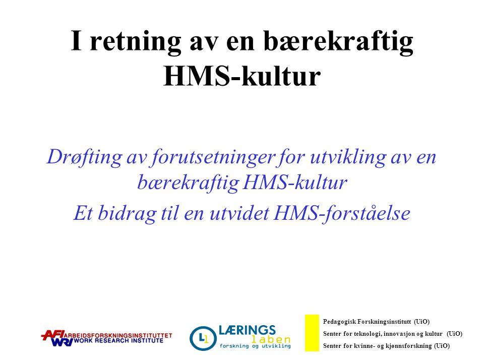 I retning av en bærekraftig HMS-kultur Drøfting av forutsetninger for utvikling av en bærekraftig HMS-kultur Et bidrag til en utvidet HMS-forståelse Pedagogisk Forskningsinstitutt (UiO) Senter for teknologi, innovasjon og kultur (UiO) Senter for kvinne- og kjønnsforskning (UiO)