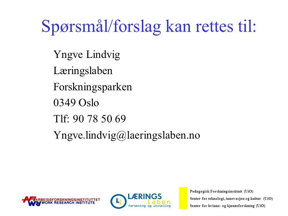 Spørsmål/forslag kan rettes til: Yngve Lindvig Læringslaben Forskningsparken 0349 Oslo Tlf: 90 78 50 69 Yngve.lindvig@laeringslaben.no Pedagogisk Forskningsinstitutt (UiO) Senter for teknologi, innovasjon og kultur (UiO) Senter for kvinne- og kjønnsforskning (UiO)