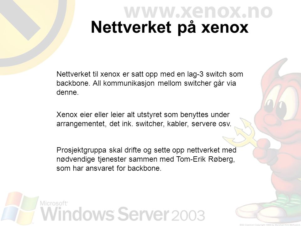 Nettverket til xenox er satt opp med en lag-3 switch som backbone. All kommunikasjon mellom switcher går via denne. Xenox eier eller leier alt utstyre