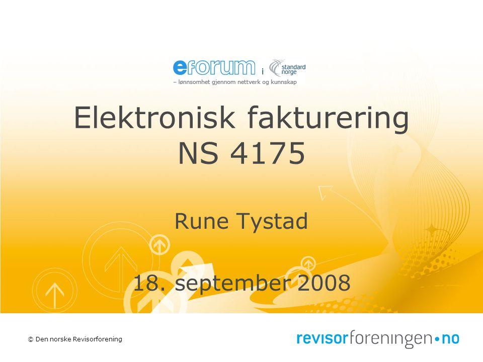 © Den norske Revisorforening Elektronisk fakturering NS 4175 Rune Tystad 18. september 2008