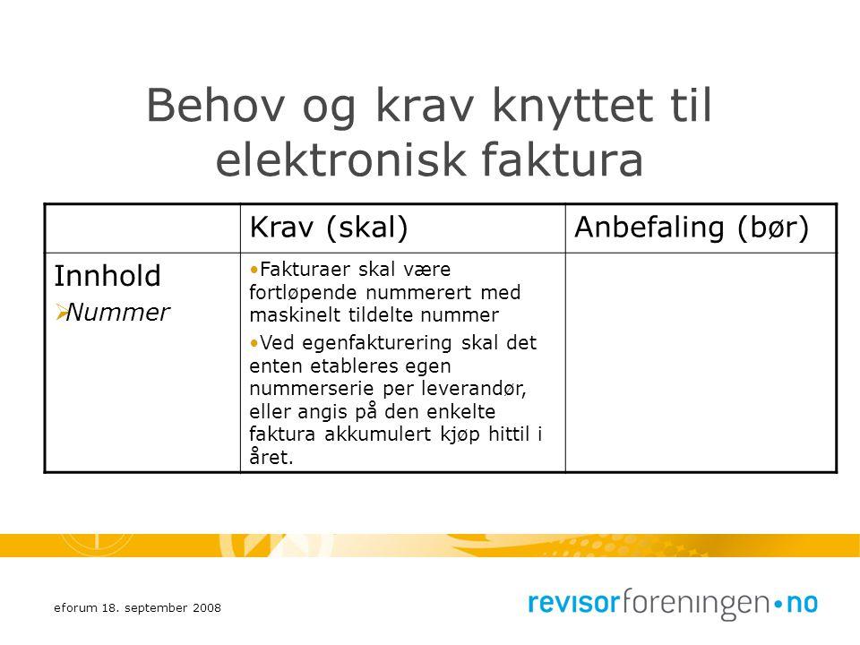 eforum 18. september 2008 Behov og krav knyttet til elektronisk faktura Krav (skal)Anbefaling (bør) Innhold  Nummer Fakturaer skal være fortløpende n