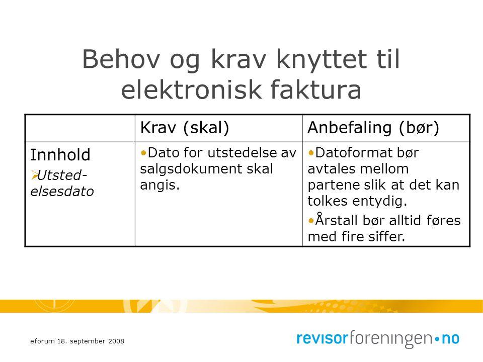eforum 18. september 2008 Behov og krav knyttet til elektronisk faktura Krav (skal)Anbefaling (bør) Innhold  Utsted- elsesdato Dato for utstedelse av