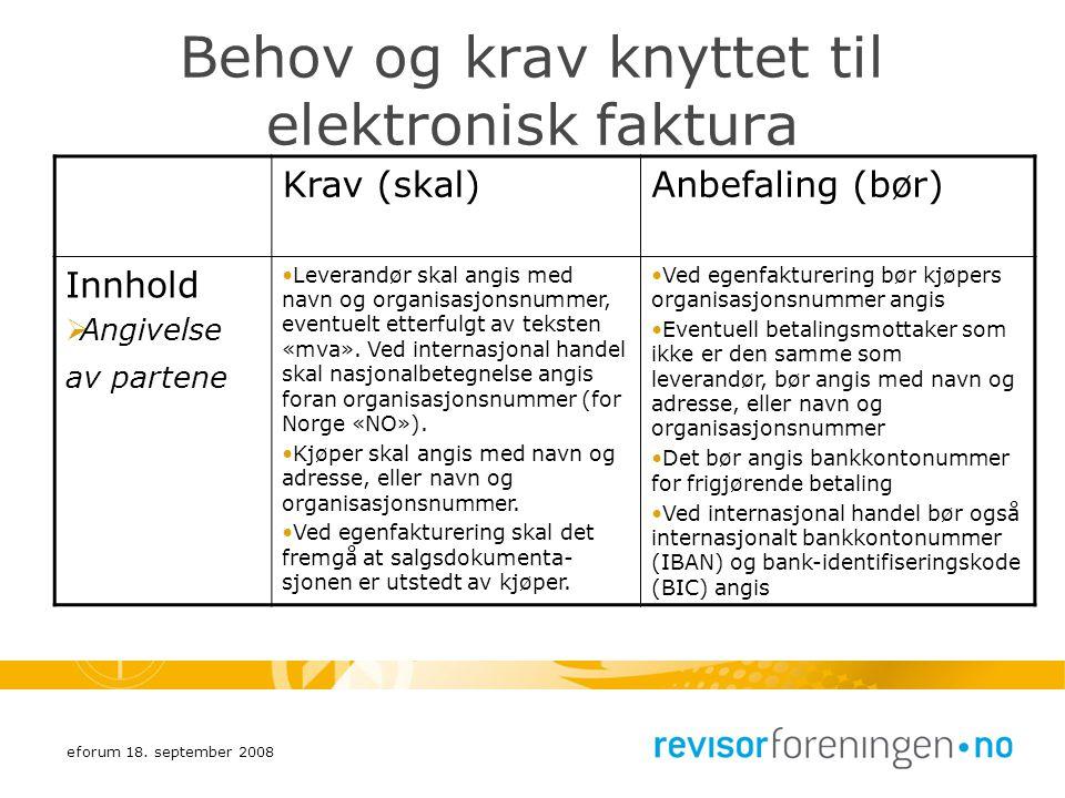 eforum 18. september 2008 Behov og krav knyttet til elektronisk faktura Krav (skal)Anbefaling (bør) Innhold  Angivelse av partene Leverandør skal ang