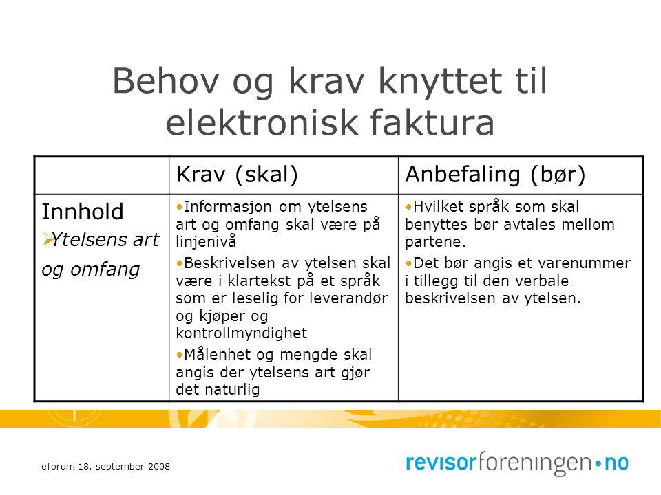 eforum 18. september 2008 Behov og krav knyttet til elektronisk faktura Krav (skal)Anbefaling (bør) Innhold  Ytelsens art og omfang Informasjon om yt