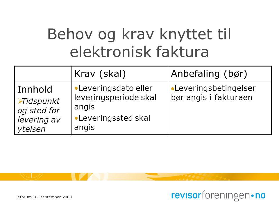 eforum 18. september 2008 Behov og krav knyttet til elektronisk faktura Krav (skal)Anbefaling (bør) Innhold  Tidspunkt og sted for levering av ytelse